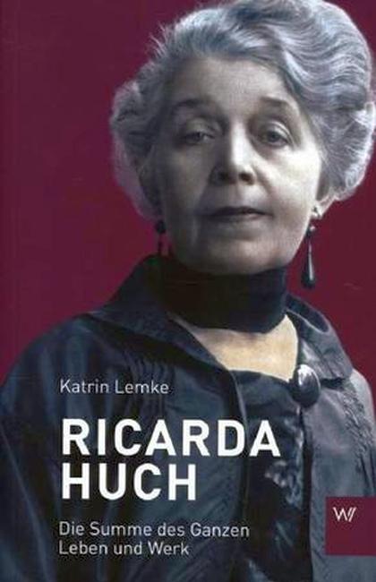 JEZT - Katrin Lemke - Ricarda Huch - Die Summe des Ganzen