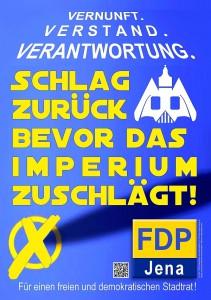 FDP Plakat Kommunalwahl 2014 - SCHLAG ZURUECK BEVOR DAS IMPERIUM ZUSCHLAEGT - Abbildung © FDP Jena