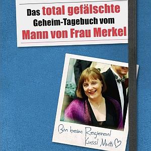 JEZT - Cover von Das total gefaelschte Geheim-Tagebuch vom Mann von Frau Merkel - Abbildung © MediaPool Jena