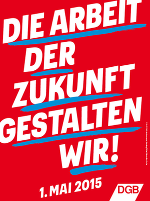 JEZT - Plakat zum 1 Mai 2015 - Abbildung © DGB