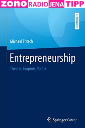 ZONO Radio Jena Tipp - Michael Fritsch - Entrepreneurship Theorie Empirie Politik